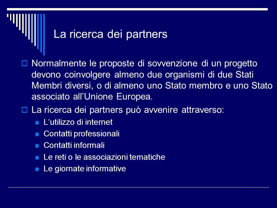 La ricerca dei partners Normalmente le proposte di sovvenzione di un progetto devono coinvolgere almeno due organismi di due Stati Membri diversi, o d