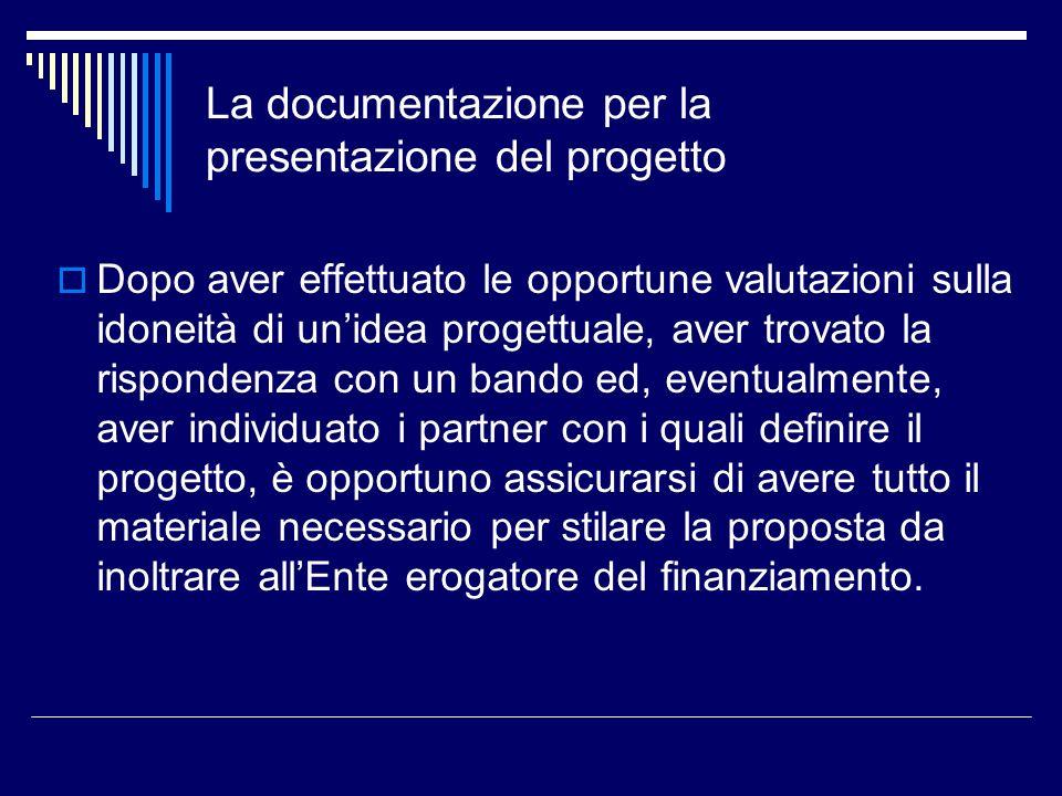 La documentazione per la presentazione del progetto Dopo aver effettuato le opportune valutazioni sulla idoneità di unidea progettuale, aver trovato l