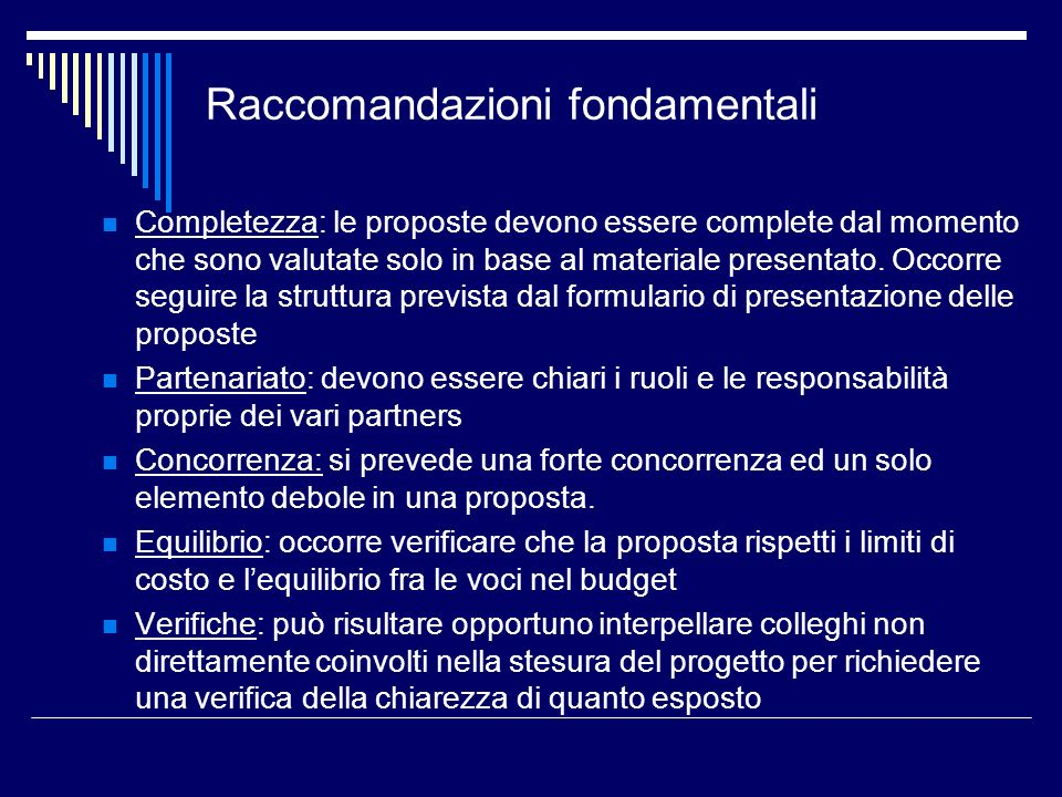 Completezza: le proposte devono essere complete dal momento che sono valutate solo in base al materiale presentato. Occorre seguire la struttura previ