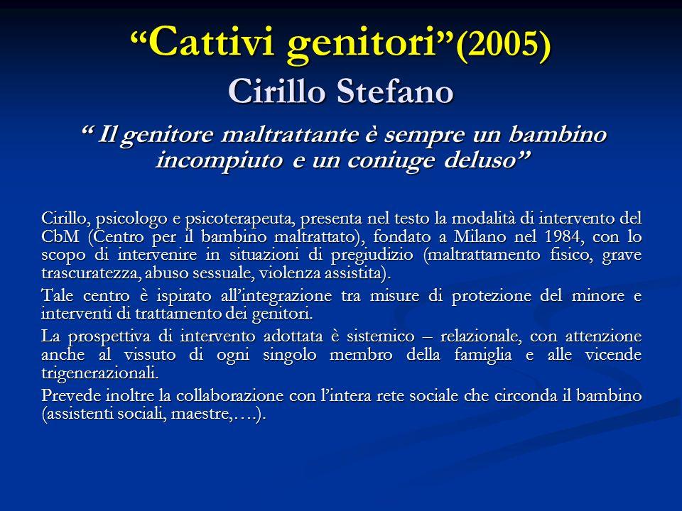 Cattivi genitori (2005) Cirillo Stefano Cattivi genitori (2005) Cirillo Stefano Il genitore maltrattante è sempre un bambino incompiuto e un coniuge d