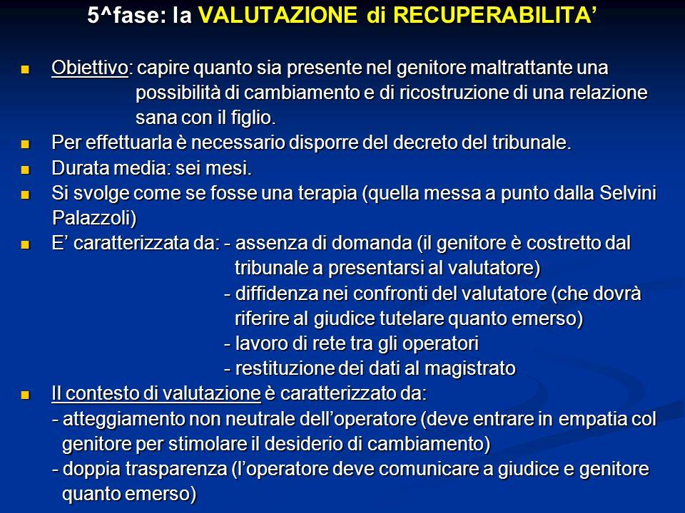 5^fase: la VALUTAZIONE di RECUPERABILITA Obiettivo: capire quanto sia presente nel genitore maltrattante una Obiettivo: capire quanto sia presente nel