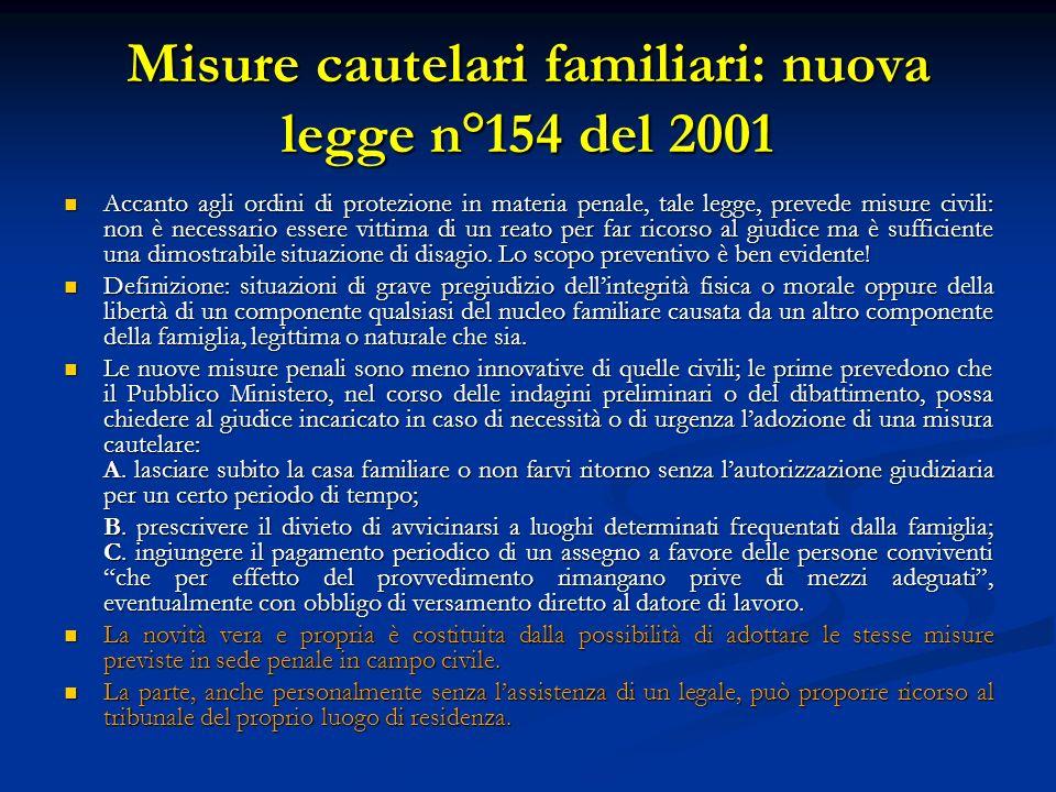 Misure cautelari familiari: nuova legge n°154 del 2001 Accanto agli ordini di protezione in materia penale, tale legge, prevede misure civili: non è n