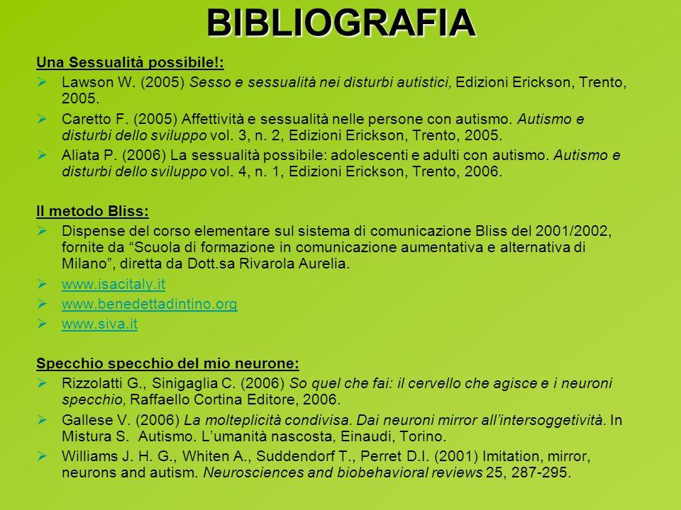 Una Sessualità possibile!: Lawson W. (2005) Sesso e sessualità nei disturbi autistici, Edizioni Erickson, Trento, 2005. Caretto F. (2005) Affettività