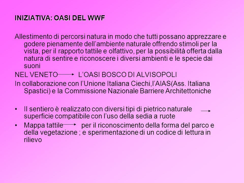 INIZIATIVA: OASI DEL WWF Allestimento di percorsi natura in modo che tutti possano apprezzare e godere pienamente dellambiente naturale offrendo stimo