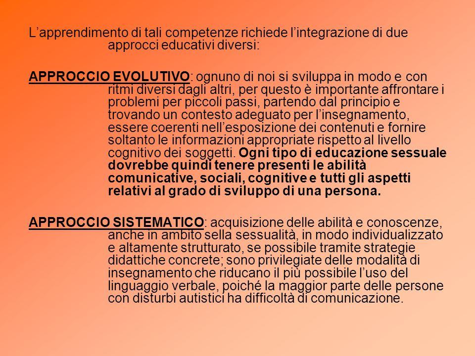 Lapprendimento di tali competenze richiede lintegrazione di due approcci educativi diversi: APPROCCIO EVOLUTIVO: ognuno di noi si sviluppa in modo e c