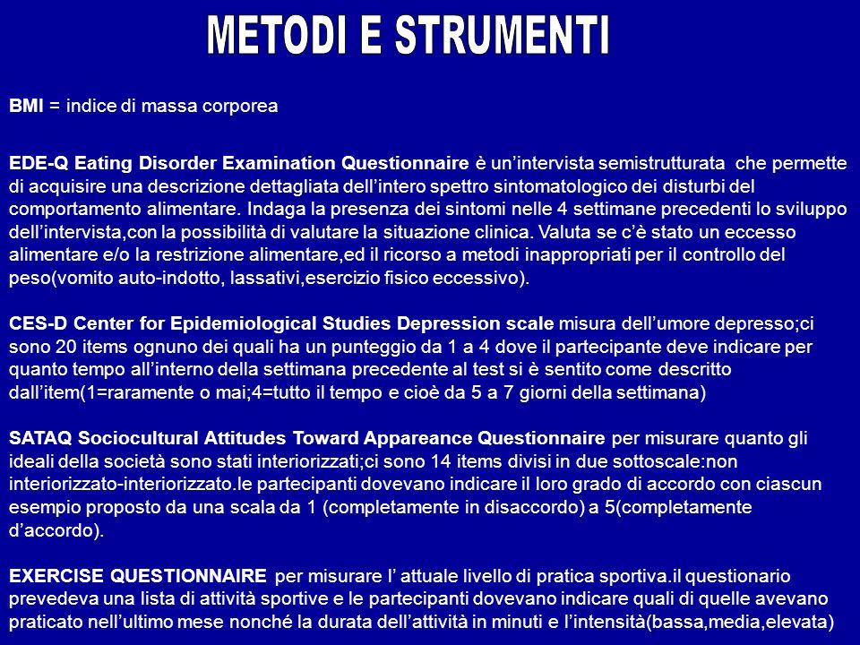 BMI = indice di massa corporea EDE-Q Eating Disorder Examination Questionnaire è unintervista semistrutturata che permette di acquisire una descrizion