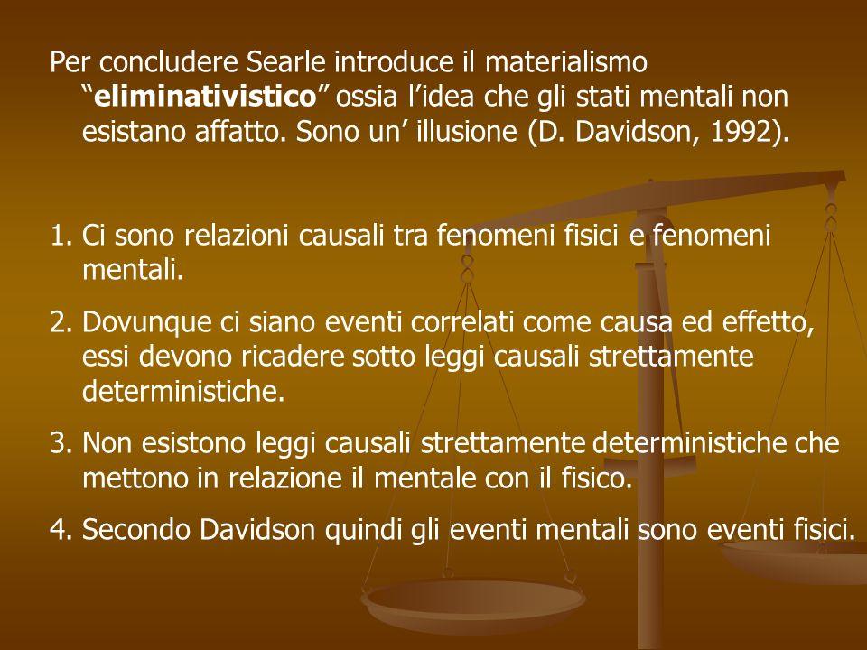 Per concludere Searle introduce il materialismoeliminativistico ossia lidea che gli stati mentali non esistano affatto. Sono un illusione (D. Davidson