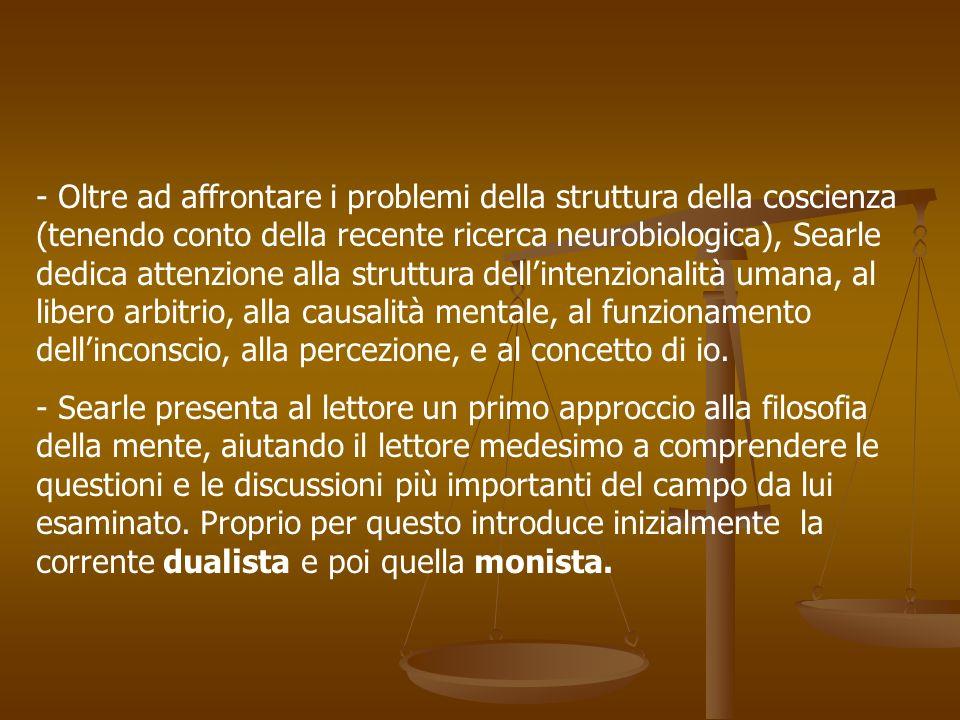 - Oltre ad affrontare i problemi della struttura della coscienza (tenendo conto della recente ricerca neurobiologica), Searle dedica attenzione alla s