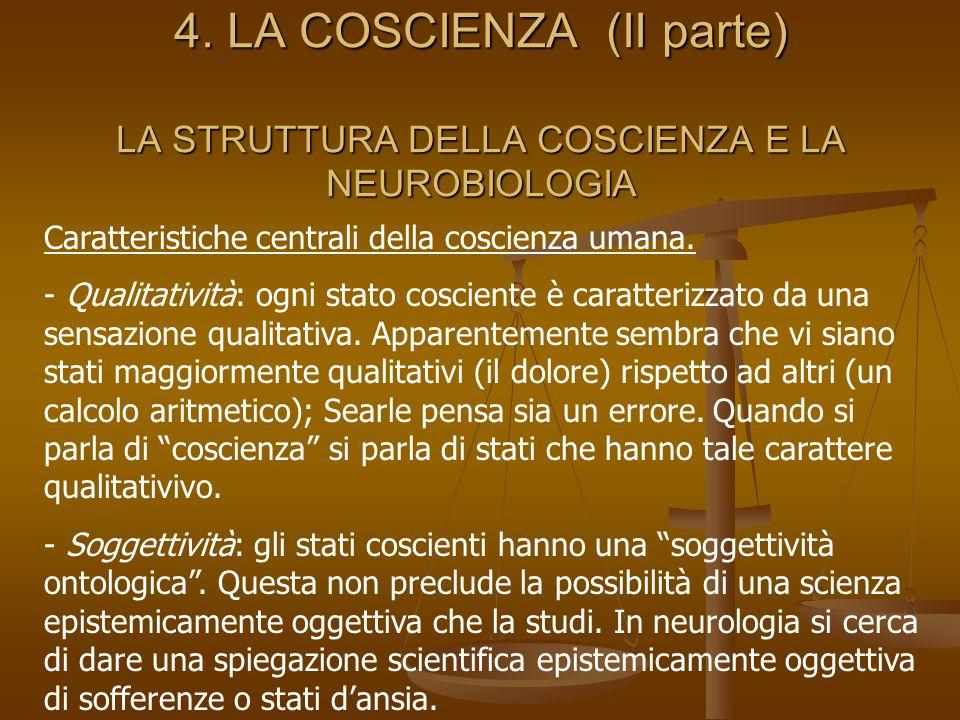 4. LA COSCIENZA (II parte) LA STRUTTURA DELLA COSCIENZA E LA NEUROBIOLOGIA Caratteristiche centrali della coscienza umana. - Qualitatività: ogni stato