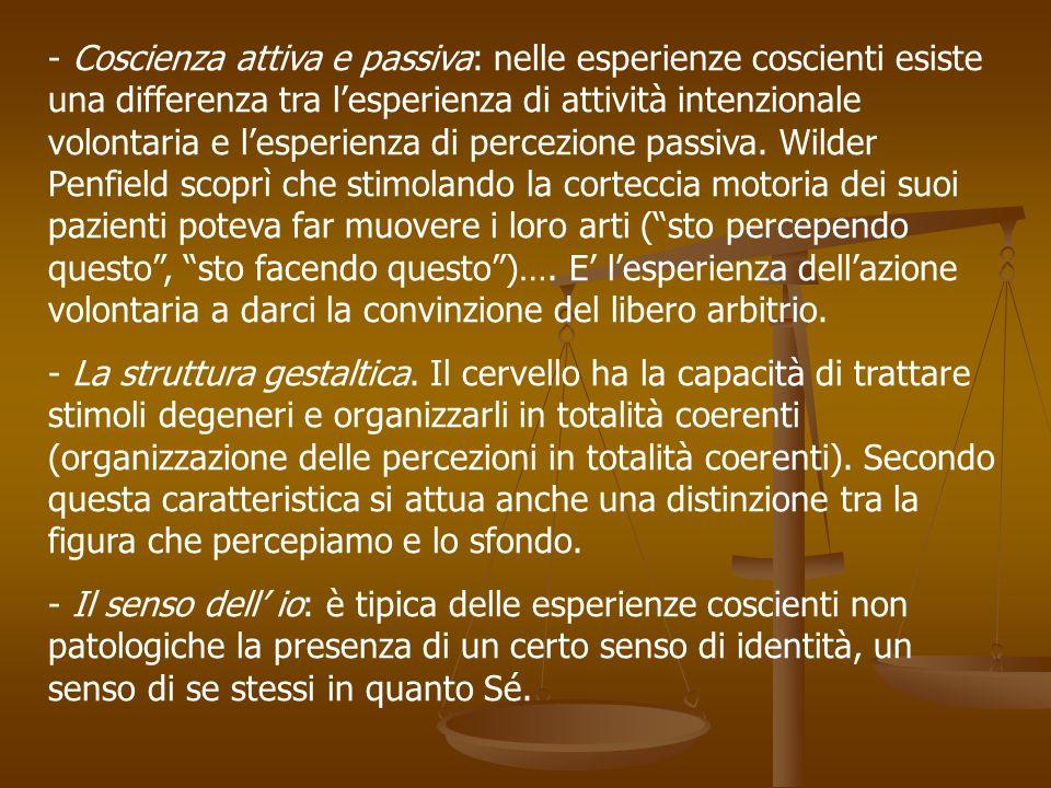 - Coscienza attiva e passiva: nelle esperienze coscienti esiste una differenza tra lesperienza di attività intenzionale volontaria e lesperienza di pe