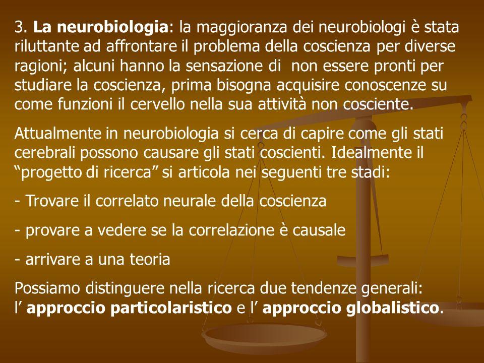 3. La neurobiologia: la maggioranza dei neurobiologi è stata riluttante ad affrontare il problema della coscienza per diverse ragioni; alcuni hanno la