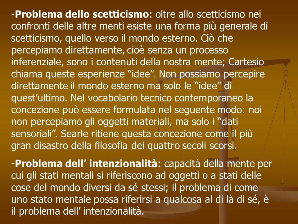 -Problema dello scetticismo: oltre allo scetticismo nei confronti delle altre menti esiste una forma più generale di scetticismo, quello verso il mond