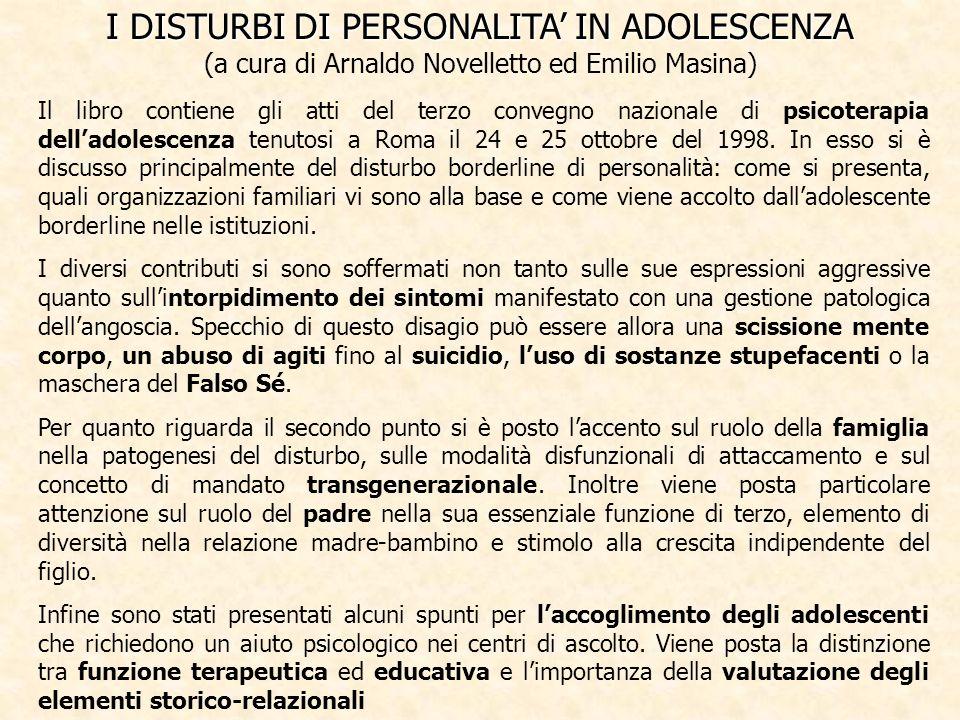 I DISTURBI DI PERSONALITA IN ADOLESCENZA I DISTURBI DI PERSONALITA IN ADOLESCENZA (a cura di Arnaldo Novelletto ed Emilio Masina) Il libro contiene gl