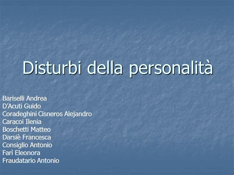 Disturbi della personalità Bariselli Andrea DAcuti Guido Coradeghini Cisneros Alejandro Caracoi Ilenia Boschetti Matteo Darsiè Francesca Consiglio Ant