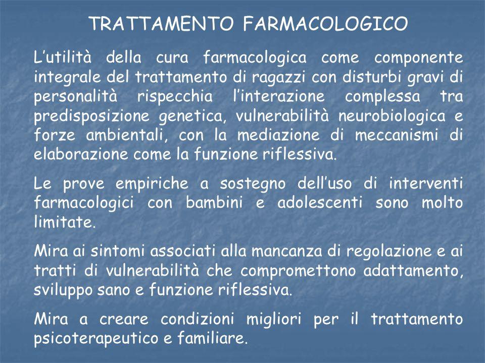 TRATTAMENTO FARMACOLOGICO Lutilità della cura farmacologica come componente integrale del trattamento di ragazzi con disturbi gravi di personalità ris