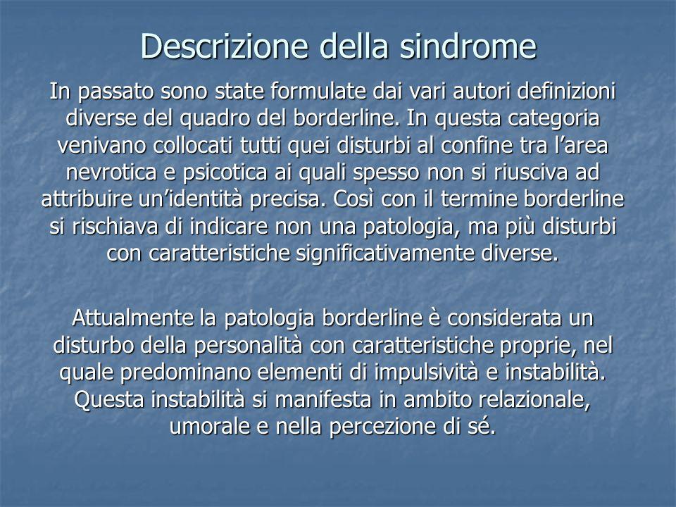 Descrizione della sindrome In passato sono state formulate dai vari autori definizioni diverse del quadro del borderline. In questa categoria venivano