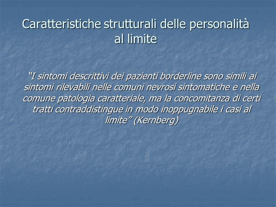 Caratteristiche strutturali delle personalità al limite I sintomi descrittivi dei pazienti borderline sono simili ai sintomi rilevabili nelle comuni n