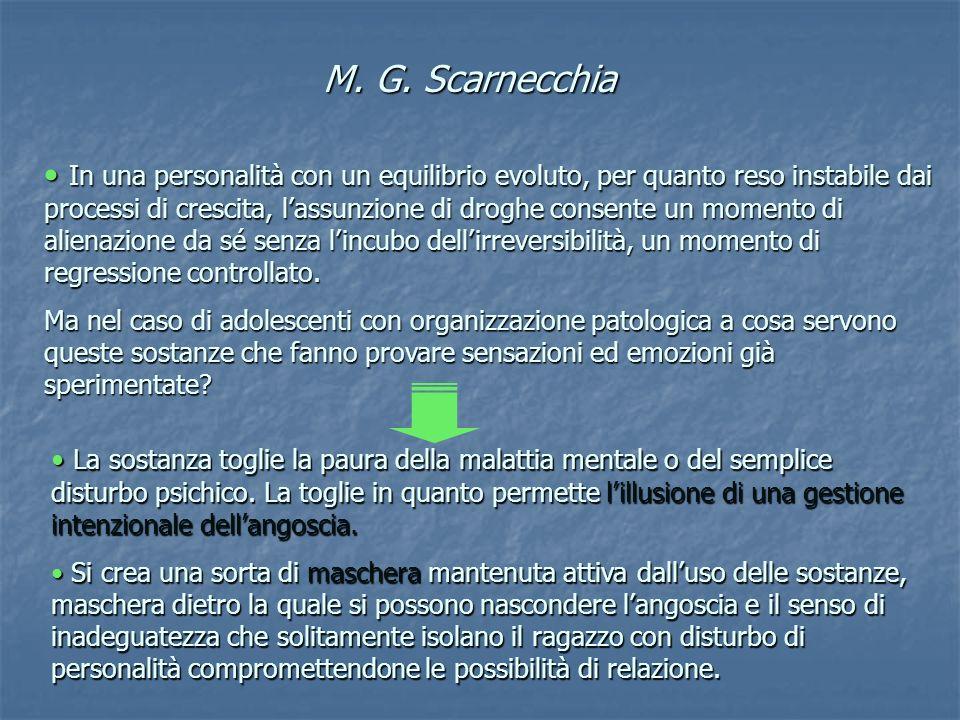M. G. Scarnecchia In una personalità con un equilibrio evoluto, per quanto reso instabile dai processi di crescita, lassunzione di droghe consente un