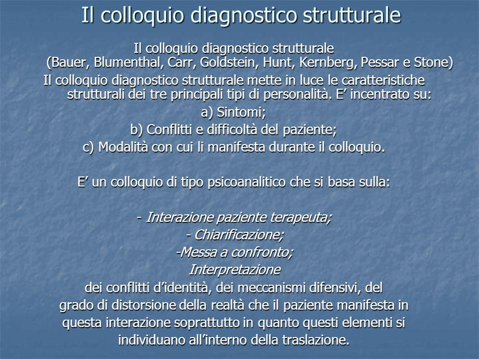 Il colloquio diagnostico strutturale Il colloquio diagnostico strutturale (Bauer, Blumenthal, Carr, Goldstein, Hunt, Kernberg, Pessar e Stone) Il coll