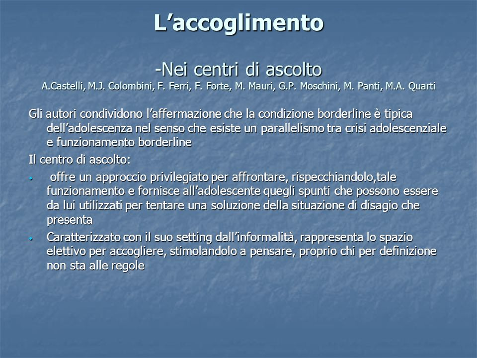Laccoglimento -Nei centri di ascolto A.Castelli, M.J. Colombini, F. Ferri, F. Forte, M. Mauri, G.P. Moschini, M. Panti, M.A. Quarti Gli autori condivi