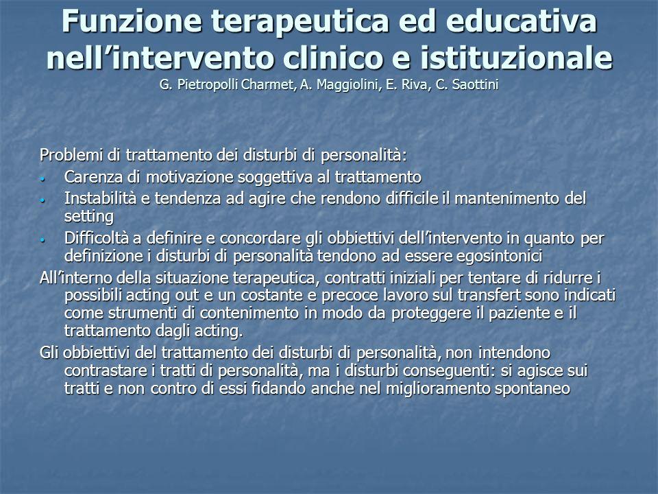 Funzione terapeutica ed educativa nellintervento clinico e istituzionale G. Pietropolli Charmet, A. Maggiolini, E. Riva, C. Saottini Problemi di tratt