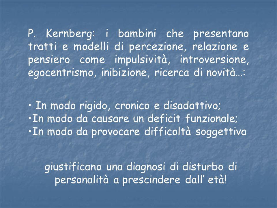 P. Kernberg: i bambini che presentano tratti e modelli di percezione, relazione e pensiero come impulsività, introversione, egocentrismo, inibizione,