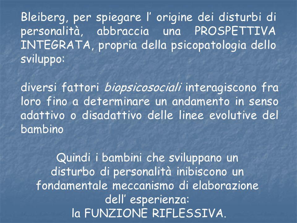 Bleiberg, per spiegare l origine dei disturbi di personalità, abbraccia una PROSPETTIVA INTEGRATA, propria della psicopatologia dello sviluppo: divers