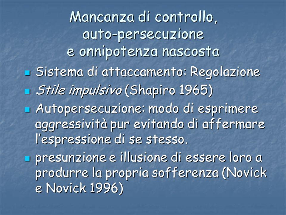 Mancanza di controllo, auto-persecuzione e onnipotenza nascosta Sistema di attaccamento: Regolazione Sistema di attaccamento: Regolazione Stile impuls