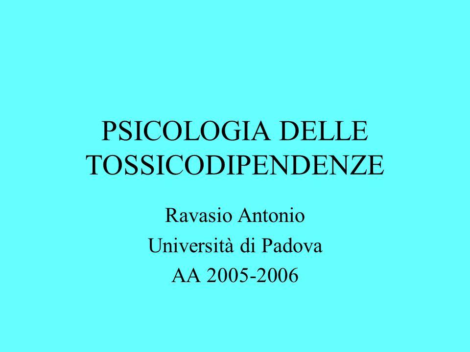 PSICOLOGIA DELLE TOSSICODIPENDENZE Ravasio Antonio Università di Padova AA 2005-2006