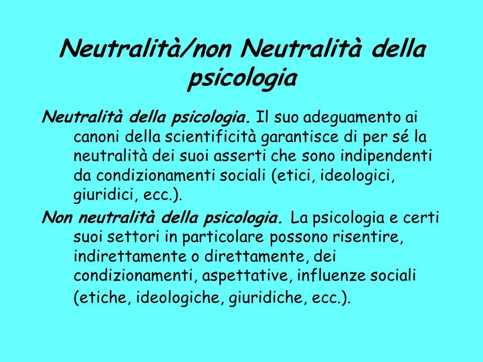 Neutralità/non Neutralità della psicologia Neutralità della psicologia.