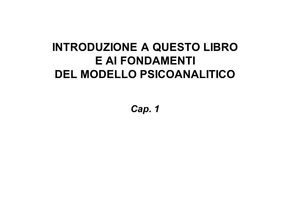 INTRODUZIONE A QUESTO LIBRO E AI FONDAMENTI DEL MODELLO PSICOANALITICO Cap. 1