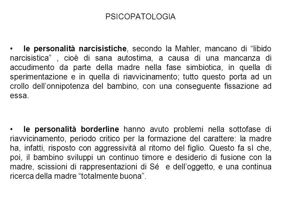 PSICOPATOLOGIA le personalità narcisistiche, secondo la Mahler, mancano di libido narcisistica, cioè di sana autostima, a causa di una mancanza di acc