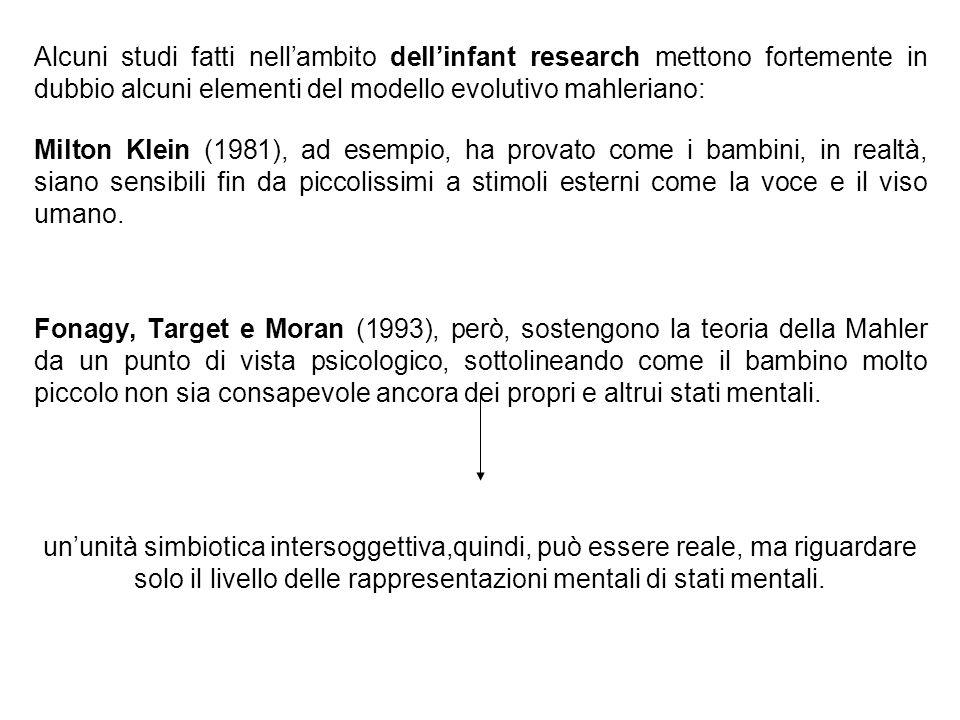 Alcuni studi fatti nellambito dellinfant research mettono fortemente in dubbio alcuni elementi del modello evolutivo mahleriano: Milton Klein (1981),