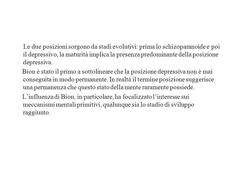 Le due posizioni sorgono da stadi evolutivi: prima lo schizoparanoide e poi il depressivo, la maturità implica la presenza predominante della posizion