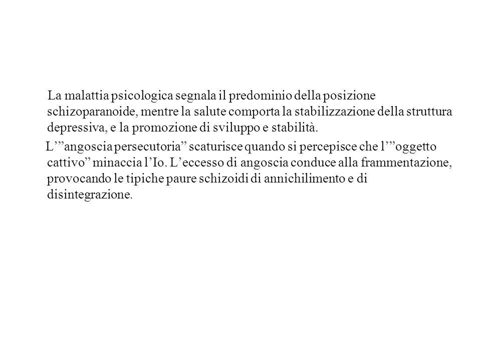 La malattia psicologica segnala il predominio della posizione schizoparanoide, mentre la salute comporta la stabilizzazione della struttura depressiva