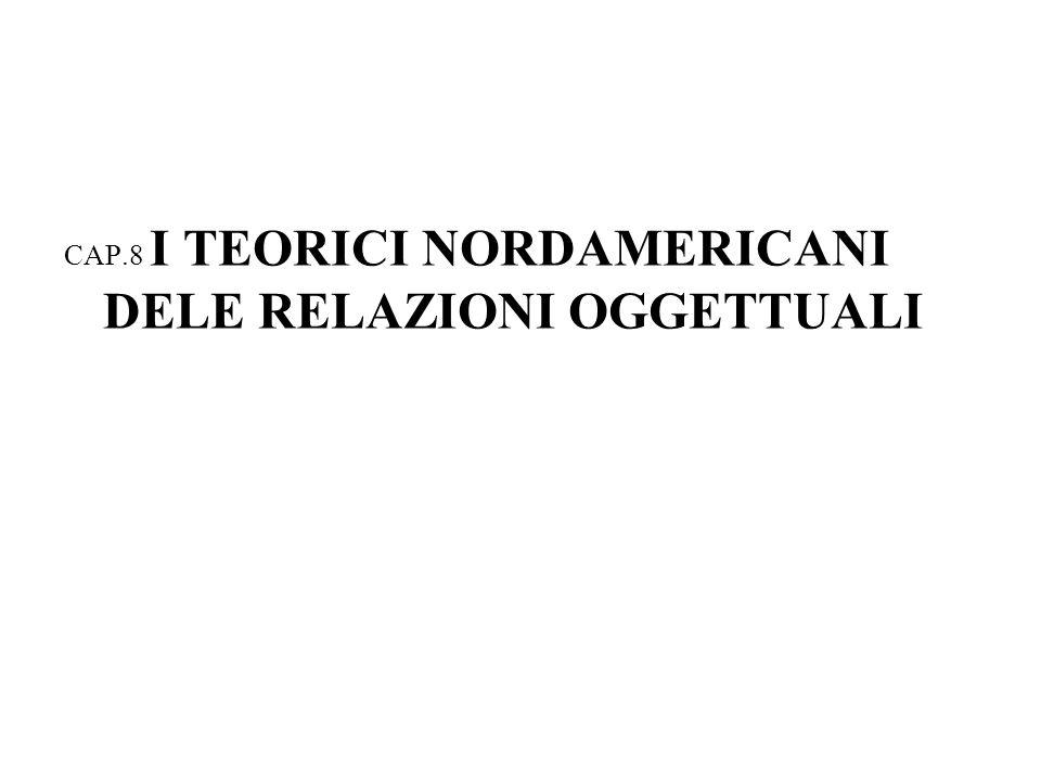 CAP.8 I TEORICI NORDAMERICANI DELE RELAZIONI OGGETTUALI