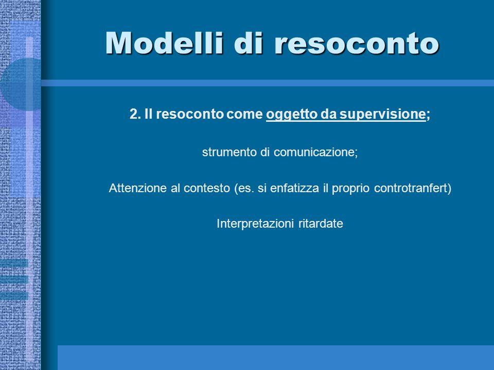 Modelli di resoconto 2. Il resoconto come oggetto da supervisione; strumento di comunicazione; Attenzione al contesto (es. si enfatizza il proprio con