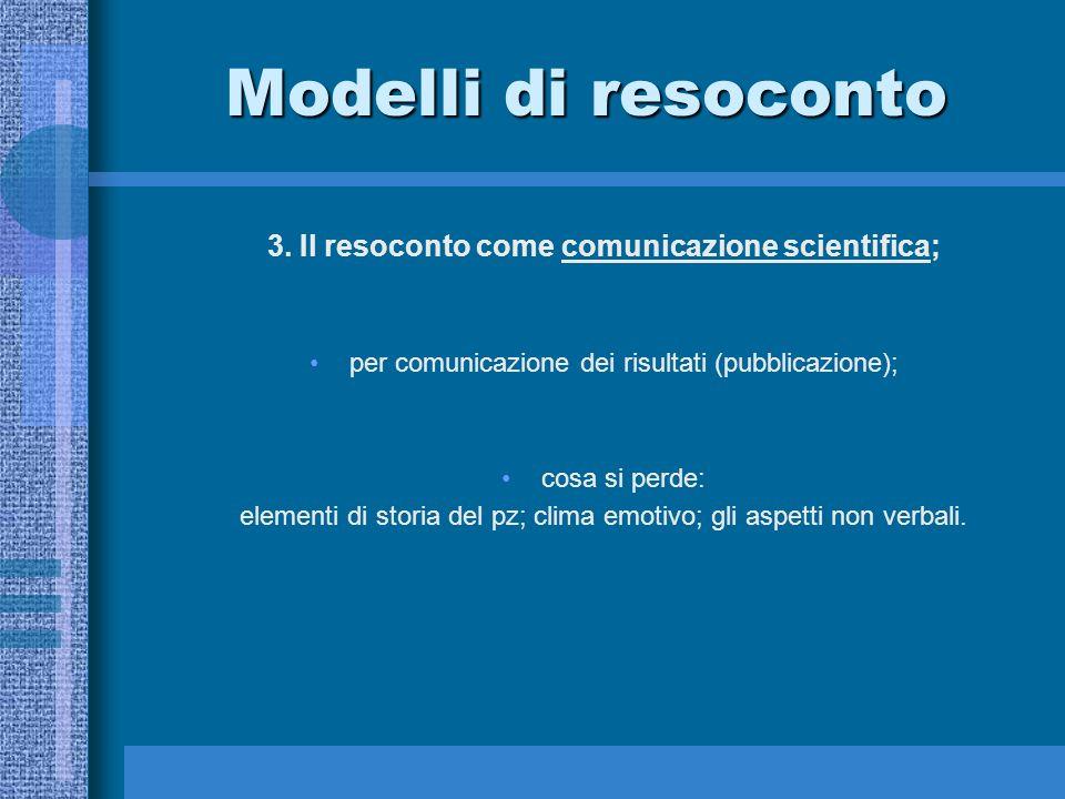 Modelli di resoconto 3. Il resoconto come comunicazione scientifica; per comunicazione dei risultati (pubblicazione); cosa si perde: elementi di stori