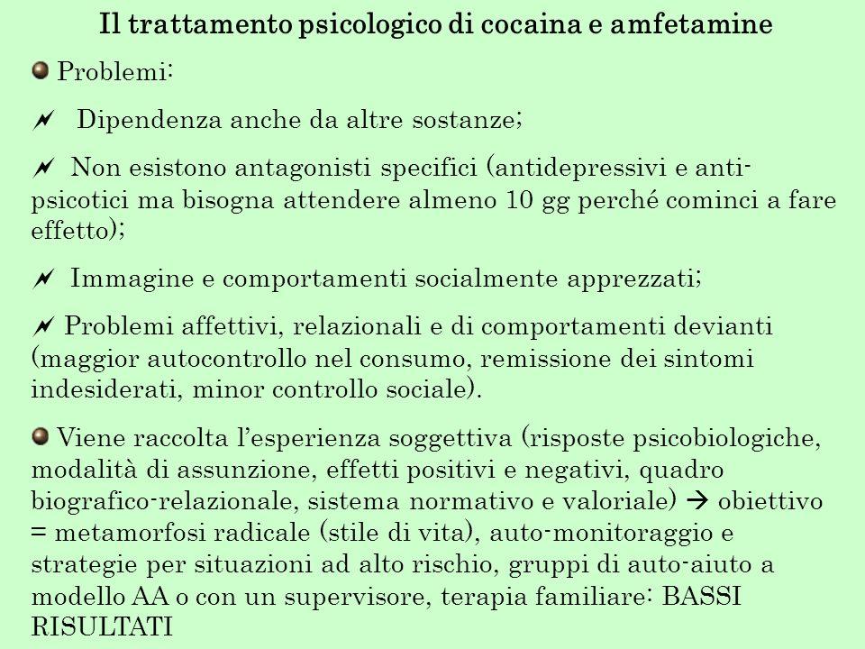 Il trattamento psicologico di cocaina e amfetamine Problemi: Dipendenza anche da altre sostanze; Non esistono antagonisti specifici (antidepressivi e
