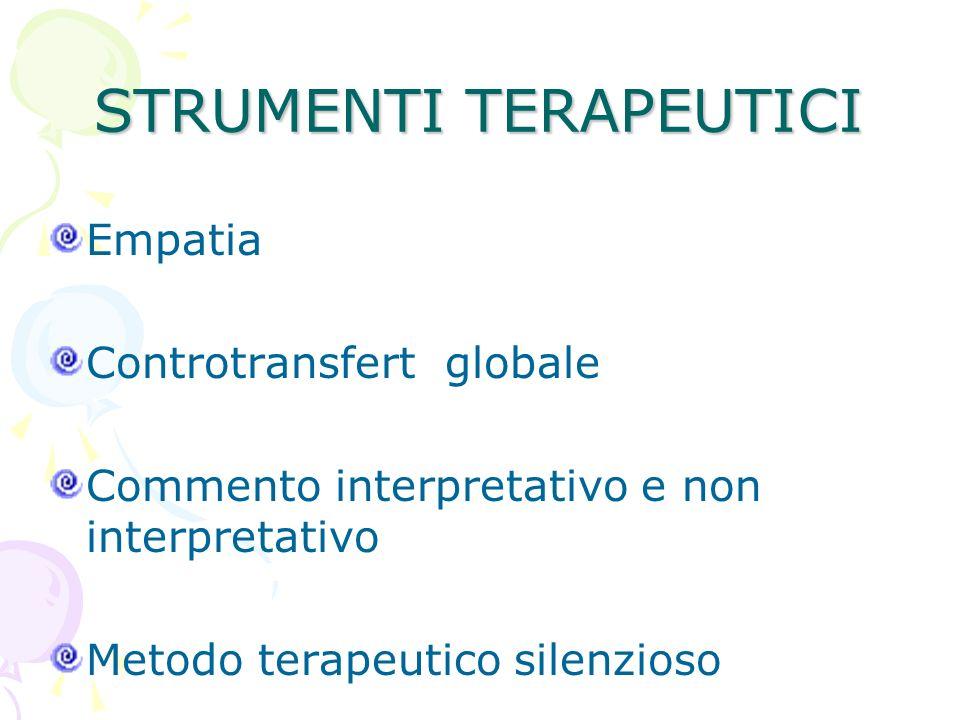 STRUMENTI TERAPEUTICI Empatia Controtransfert globale Commento interpretativo e non interpretativo Metodo terapeutico silenzioso