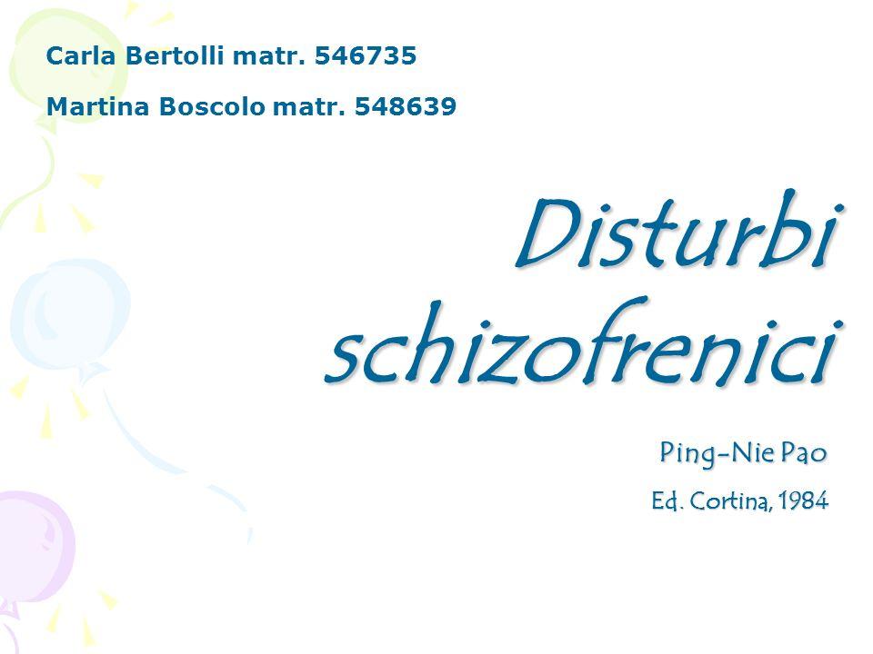 Carla Bertolli matr. 546735 Martina Boscolo matr. 548639 Disturbi schizofrenici Ping-Nie Pao Ping-Nie Pao Ed. Cortina, 1984