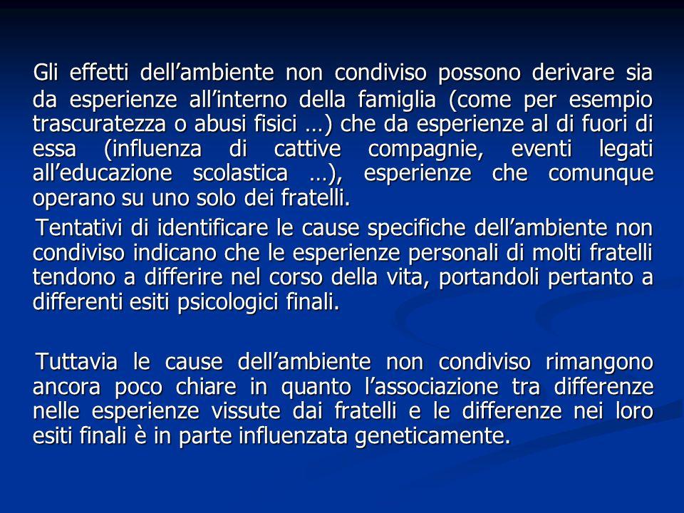 Gli effetti dellambiente non condiviso possono derivare sia da esperienze allinterno della famiglia (come per esempio trascuratezza o abusi fisici …)