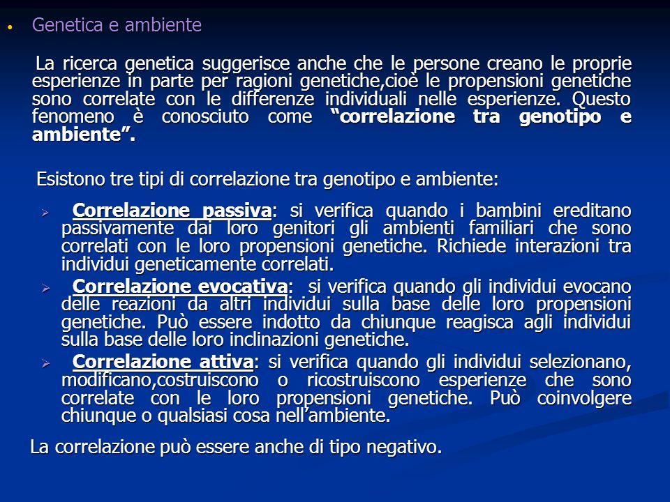 Genetica e ambiente Genetica e ambiente La ricerca genetica suggerisce anche che le persone creano le proprie esperienze in parte per ragioni genetich