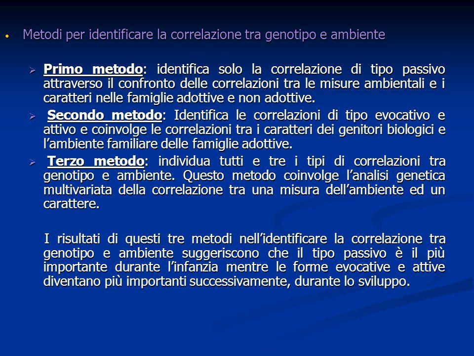 Metodi per identificare la correlazione tra genotipo e ambiente Metodi per identificare la correlazione tra genotipo e ambiente Primo metodo: identifi