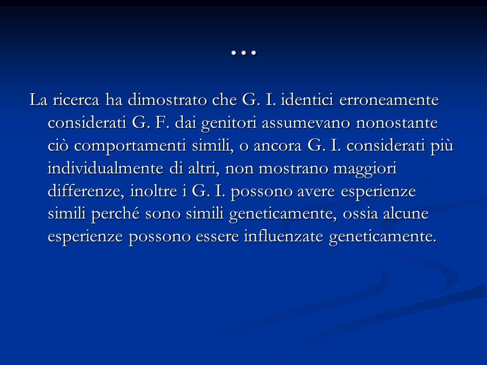 … La ricerca ha dimostrato che G. I. identici erroneamente considerati G. F. dai genitori assumevano nonostante ciò comportamenti simili, o ancora G.