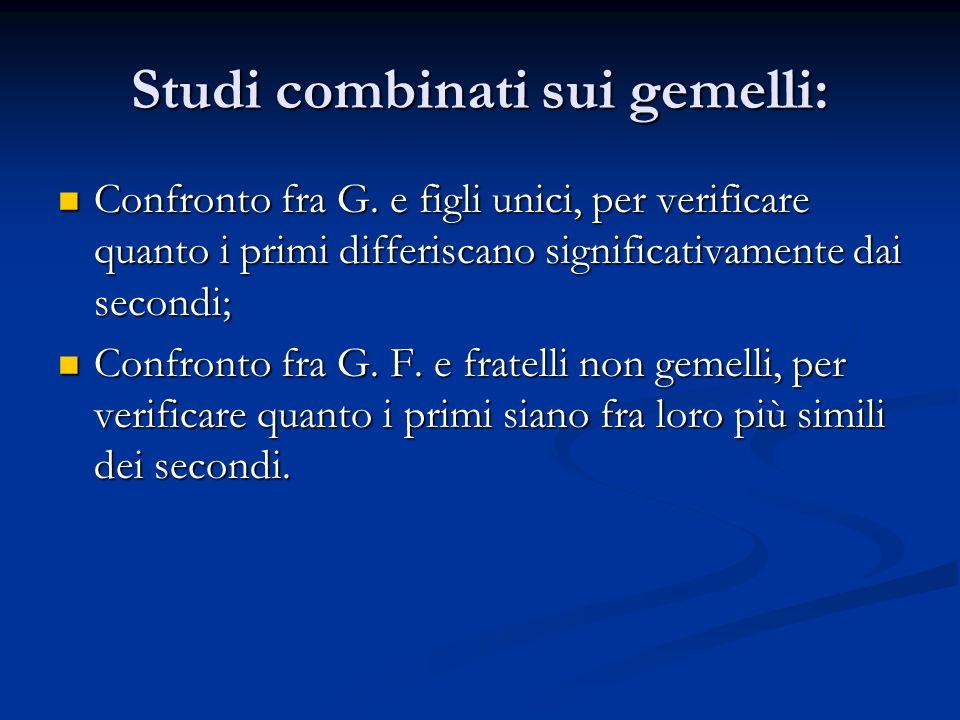 Studi combinati sui gemelli: Confronto fra G. e figli unici, per verificare quanto i primi differiscano significativamente dai secondi; Confronto fra