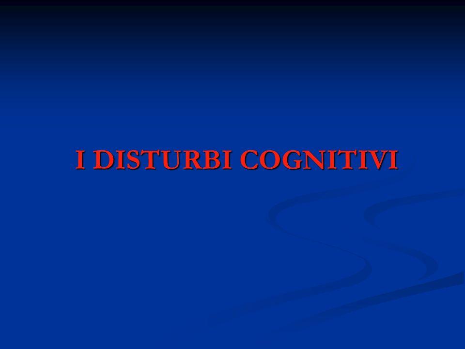 I DISTURBI COGNITIVI I DISTURBI COGNITIVI