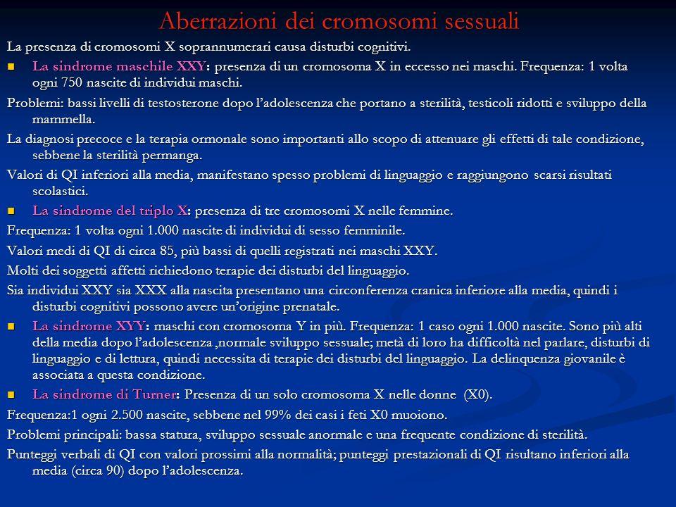 Aberrazioni dei cromosomi sessuali La presenza di cromosomi X soprannumerari causa disturbi cognitivi. La sindrome maschile XXY: presenza di un cromos