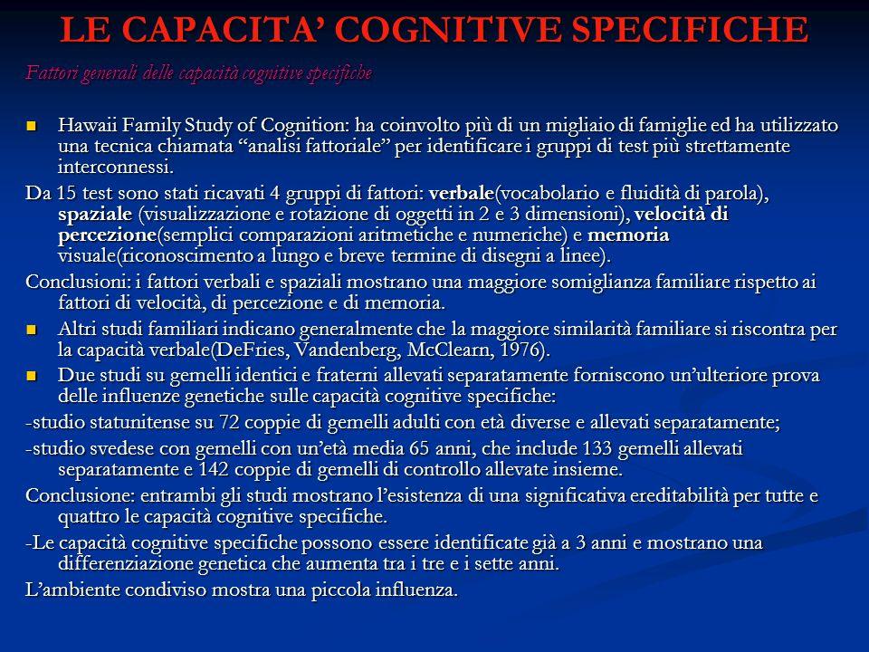 LE CAPACITA COGNITIVE SPECIFICHE Fattori generali delle capacità cognitive specifiche Hawaii Family Study of Cognition: ha coinvolto più di un migliai