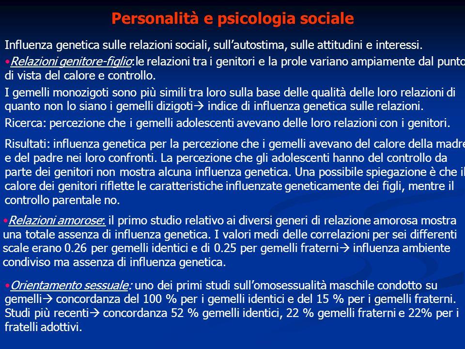 Personalità e psicologia sociale Influenza genetica sulle relazioni sociali, sullautostima, sulle attitudini e interessi. Relazioni genitore-figlio:le
